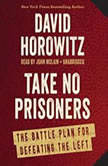 Take No Prisoners The Battle Plan for Defeating the Left, David Horowitz