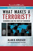 What Makes a Terrorist? Economics and the Roots of Terrorism (10th Anniversary Edition), Alan B. Kreuger