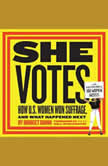 She Votes How U.S. Women Won Suffrage, and What Happened Next, Bridget Quinn
