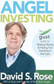 Angel Investing The Gust Guide to Making Money & Having Fun Investing in Startups, David S. Rose