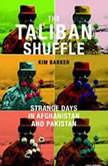 The Taliban Shuffle Strange Days in Afghanistan and Pakistan, Kim Barker