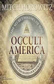 Occult America The Secret History of How Mysticism Shaped Our Nation, Mitch Horowitz