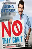 No, They Can't Why Government Fails-But Individuals Succeed, John Stossel