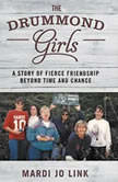 The Drummond Girls A Story of Fierce Friendship Beyond Time and Chance, Mardi Jo Link