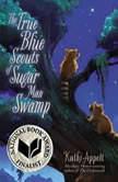 The True Blue Scouts of Sugar Man Swamp, Kathi Appelt