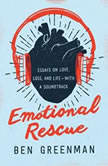 Emotional Rescue Essays on Love, Loss, and Life--With a Soundtrack, Ben Greenman