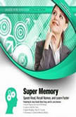 Super Memory Speed Read, Recall Names, and Learn Faster, Made for Success
