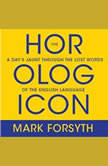 The Horologicon A Day's Jaunt Through the Lost Words of the English Language, Mark Forsyth