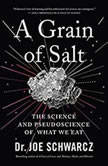 A Grain of Salt The Science and Pseudoscience of What We Eat, Dr. Joe Schwarcz