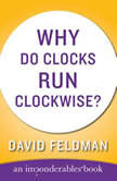 Why Do Clocks Run Clockwise, David Feldman