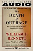 The Death of Outrage Bill Clinton and the Assault on American Ideals, William J. Bennett
