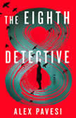 The Eighth Detective A Novel, Alex Pavesi