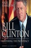 Bill Clinton Mastering the Presidency, Nigel Hamilton