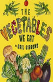 Vegetables We Eat, The, Gail Gibbons