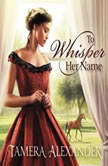 To Whisper Her Name, Tamera Alexander