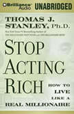 Stop Acting Rich And Start Living Like a Real Millionaire, Thomas J. Stanley