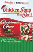 Chicken Soup for the Soul: Christmas Cheer - 31 Stories on the True Meaning of Christmas, Jack Canfield