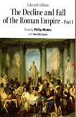 The Decline & Fall of the Roman Empire – Part 1, Edward Gibbon
