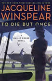 To Die but Once A Maisie Dobbs Novel, Jacqueline Winspear