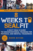 8 Weeks to SEALFIT A Navy SEAL's Guide to Unconventional Training for Physical and Mental Toughness-Revised Edition, Mark Divine