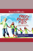 Free Range Kids Giving Our Children the Freedom We Had Without Going Nuts with Worry, Lenore Skenazy