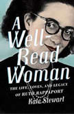 A Well-Read Woman The Life, Loves, and Legacy of Ruth Rappaport, Kate Stewart