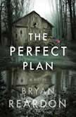 The Perfect Plan A Novel, Bryan Reardon