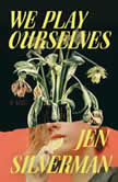 We Play Ourselves A Novel, Jen Silverman