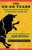 The Go-Go Years The Drama and Crashing Finale of Wall Street's Bullish 60s, John Brooks