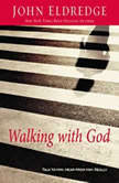 Walking with God Talk to Him. Hear from Him. Really., John Eldredge