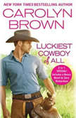 Luckiest Cowboy of All Two full books for the price of one, Carolyn Brown