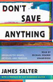 Dont Save Anything Uncollected Essays, Articles, and Profiles, James Salter