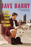Dave Barry Is Not Taking This Sitting Down, Dave Barry