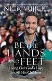 Be the Hands and Feet Living Out God's Love for All His Children, Nick Vujicic