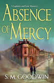 Absence of Mercy A Lightner and Law Mystery, S. M. Goodwin