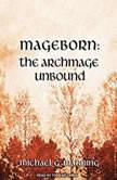 Mageborn: The Archmage Unbound, Michael G. Manning
