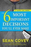 The 6 Most Important Decisions You'll Ever Make A Guide for Teens: Updated for the Digital Age, Sean Covey