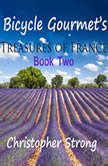 Bicycle Gourmet's Treasures of France - Book Two, Christopher Strong