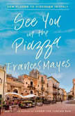 See You in the Piazza New Places to Discover in Italy, Frances Mayes