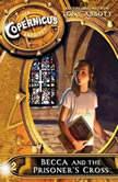 The Copernicus Archives #2: Becca and the Prisoner's Cross, Tony Abbott