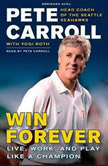 Win Forever Live, Work, and Play Like a Champion, Pete Carroll
