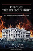 Through the Perilous Fight Six Weeks That Saved the Nation, Steve Vogel
