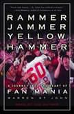 Rammer Jammer Yellow Hammer A Journey Into the Heart of Fan Mania, Warren St. John