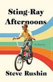 Sting-Ray Afternoons A Memoir, Steve Rushin