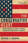 The Conservative Heart How to Build a Fairer, Happier, and More Prosperous America, Arthur C. Brooks