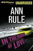 In the Name of Love And Other True Cases, Ann Rule