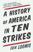 A History of America in Ten Strikes, Erik Loomis