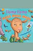 Llama Llama Mess Mess Mess, Anna Dewdney