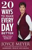 20 Ways to Make Every Day Better Simple, Practical Changes with Real Results, Joyce Meyer
