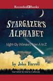 Stargazer's Alphabet Night-Sky Wonders from A to Z, John Farrell